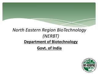 North Eastern Region BioTechnology (NERBT) Department of Biotechnology Govt. of India