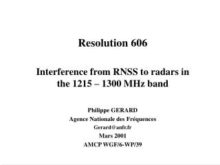 Resolution 606 Interference from RNSS to radars in the 1215 – 1300 MHz band Philippe GERARD