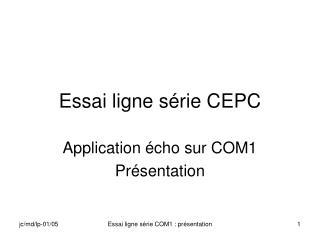 Essai ligne série CEPC