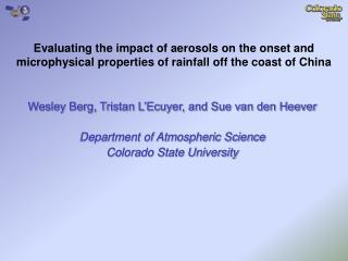 Wesley Berg, Tristan L'Ecuyer, and Sue van den Heever Department of Atmospheric Science