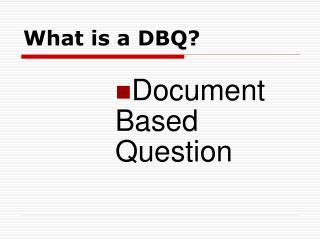 What is a DBQ?