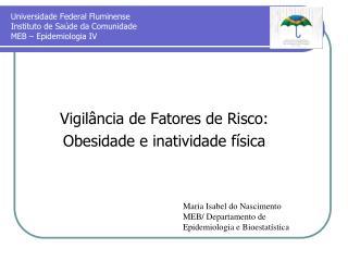 Universidade Federal Fluminense Instituto de Saúde da Comunidade MEB – Epidemiologia IV