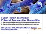 Fusion Protein Technology   Potential Treatment for Hemophilia 1. Recombinant Factor VIII-Fc Development Program  2. Rec