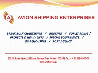 Avion  Shipping Enterprises  specialises  in  :