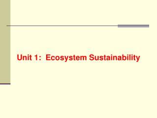 Unit 1:  Ecosystem Sustainability