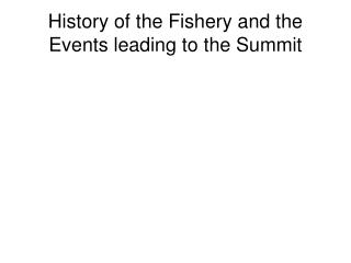 History of the Fishery and the Events leading to the Summit
