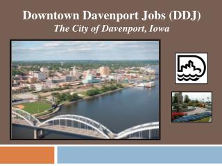 Downtown Davenport Jobs (DDJ) The City of Davenport, Iowa