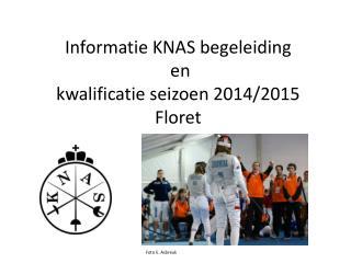 Informatie KNAS begeleiding  en  kwalificatie seizoen 2014/2015 Floret