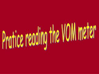 Pratice reading the VOM meter