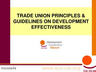 TRADE UNION PRINCIPLES & GUIDELINES ON DEVELOPMENT EFFECTIVENESS