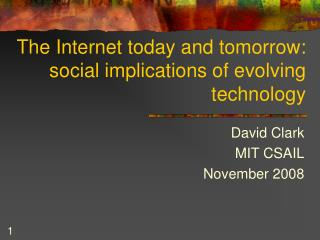 The Internet today and tomorrow:  social implications of evolving technology