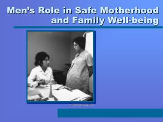 Men s Role in Safe Motherhood and Family Well-being
