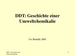 DDT: Geschichte einer Umweltchemikalie Urs Br�ndle 2001