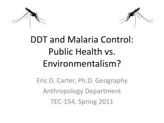 DDT and Malaria Control:  Public Health vs. Environmentalism?