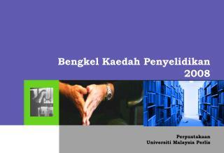 Bengkel Kaedah Penyelidikan                          2008