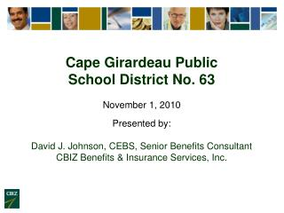 Cape Girardeau Public  School District No. 63 November 1, 2010 Presented by:
