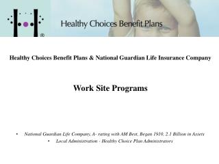 Healthy Choices Benefit Plans & National Guardian Life Insurance Company 			 Work Site Programs