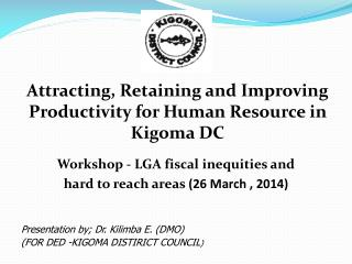 Attracting, Retaining and Improving Productivity for Human Resource in Kigoma DC