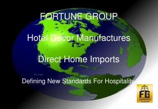 FORTUNE GROUP   Hotel Decor Manufactures Direct Home Imports