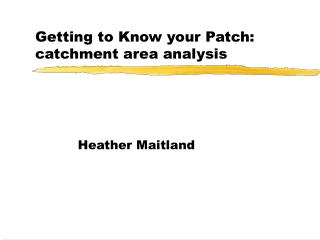 Getting to Know your Patch: catchment area analysis