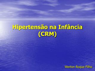 Hipertensão na Infância (CRM)