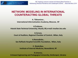 NETWORK MODELING IN INTERNATIONAL COUNTERACTING GLOBAL THREATS A. Tikhomirov ,