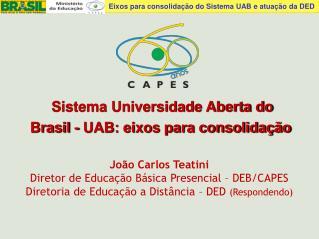 João Carlos Teatini Diretor de Educação Básica Presencial – DEB/CAPES