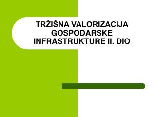 TRŽIŠNA VALORIZACIJA GOSPODARSKE INFRASTRUKTURE II. DIO