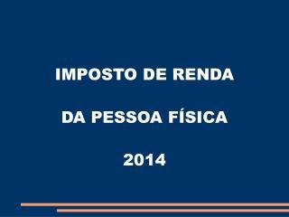 IMPOSTO DE RENDA DA PESSOA FÍSICA  2014