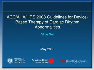 ACC/AHA/HRS 2008 Guidelines for Device-Based Therapy of Cardiac Rhythm Abnormalities