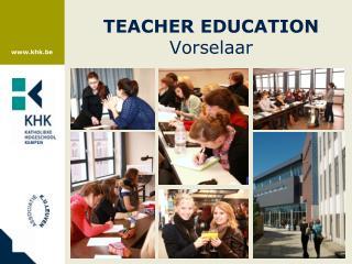 TEACHER EDUCATION Vorselaar