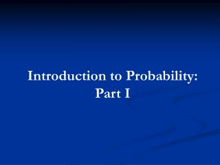 Introduction to Probability: Part I