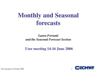 Monthly and Seasonal forecasts Laura Ferranti  and the Seasonal Forecast Section