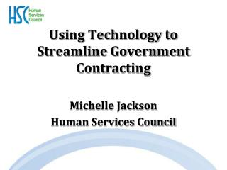 Using Technology to Streamline Government Contracting Michelle Jackson Human Services Council