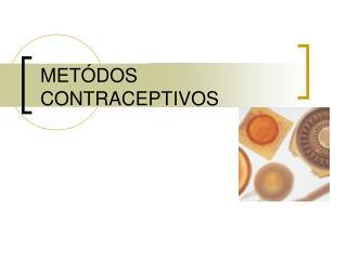 METÓDOS CONTRACEPTIVOS