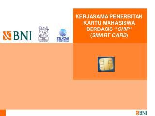 """KERJASAMA PENERBITAN  KARTU MAHASISWA  BERBASIS """" CHIP """"  ( SMART CARD )"""