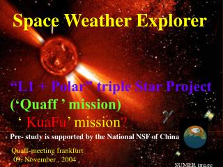 "Space Weather Explorer ""L1 + Polar"" triple Star Project    ('Quaff ' mission)"