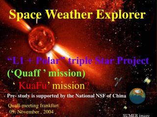 Space Weather Explorer �L1 + Polar� triple Star Project    (�Quaff � mission)