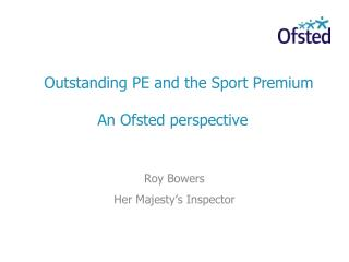 Outstanding PE and the Sport Premium               An Ofsted perspective