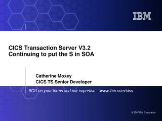 CICS Transaction Server V3.2 Continuing to put the S in SOA