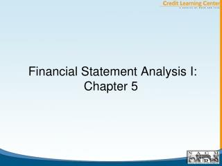 Financial Statement Analysis I: Chapter 5