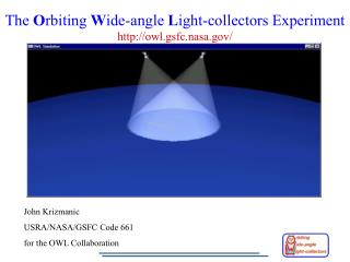 The  O rbiting  W ide-angle  L ight-collectors Experiment owl.gsfc.nasa/