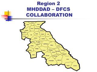 Region 2  MHDDAD – DFCS  COLLABORATION