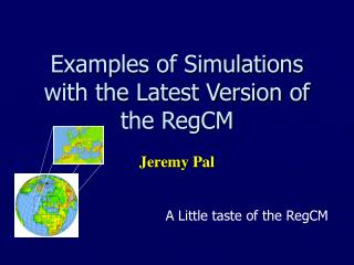 Examples of Simulations with the Latest Version of the RegCM