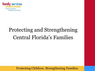 Protecting and Strengthening Central Florida�s Families