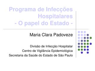 Programa de Infecções Hospitalares  - O papel do Estado -