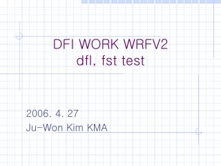 DFI WORK WRFV2 dfl, fst test