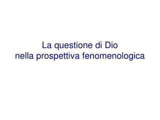 La questione di Dio nella prospettiva fenomenologica