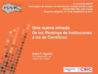Una nueva mirada De los  Rankings  de Instituciones a los de Científicos Isidro F. Aguillo