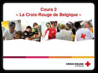 Cours 2 «La Croix-Rouge de Belgique»